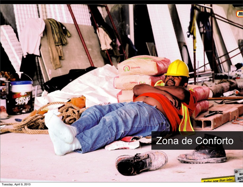 Zona de Conforto Tuesday, April 9, 2013