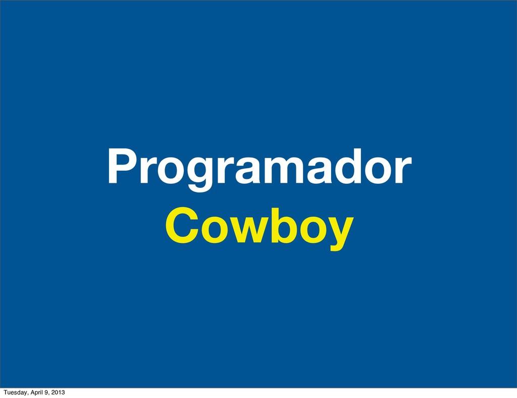 Programador Cowboy Tuesday, April 9, 2013