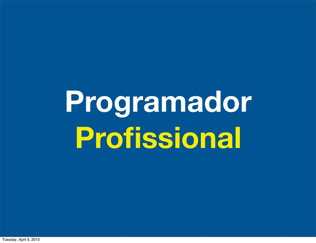 Programador Profissional Tuesday, April 9, 2013