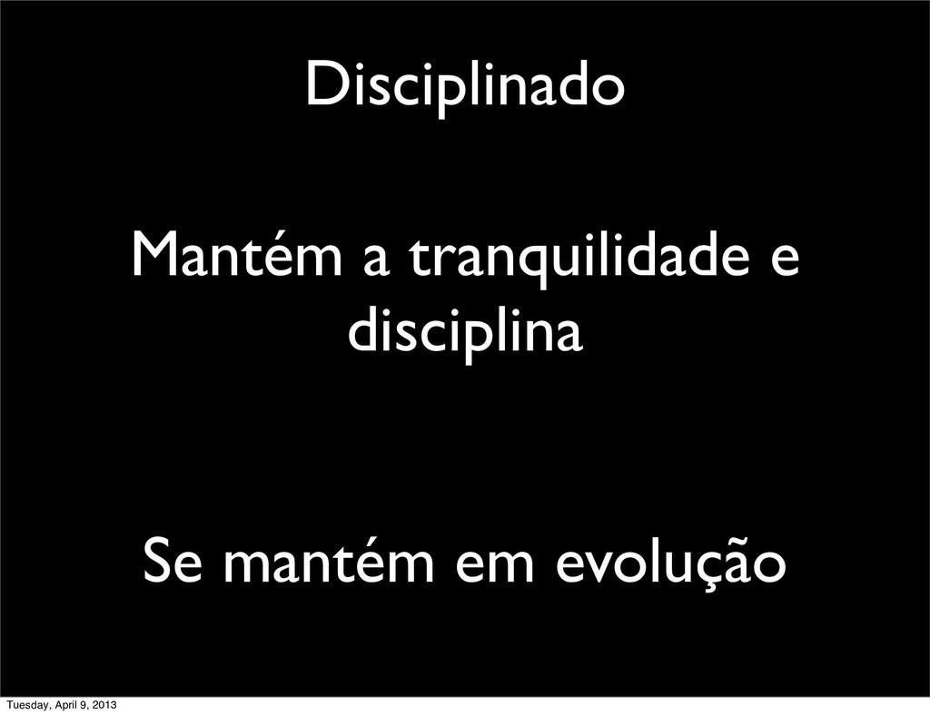Disciplinado Mantém a tranquilidade e disciplin...