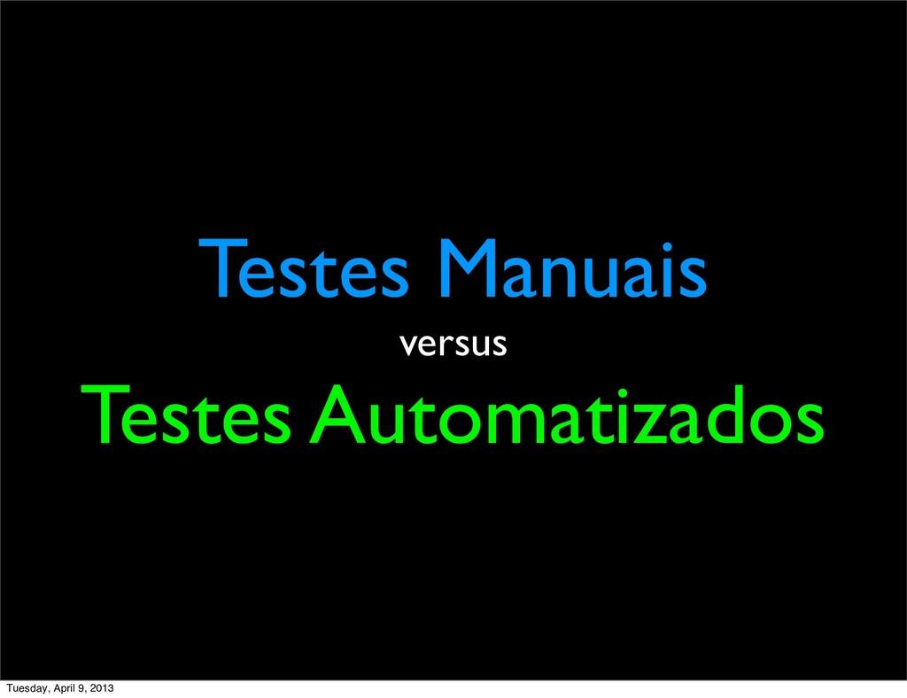 Testes Manuais versus Testes Automatizados Tues...