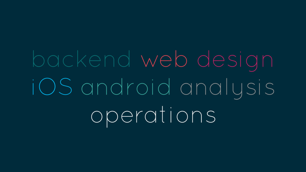 backend web design iOS android analysis operati...