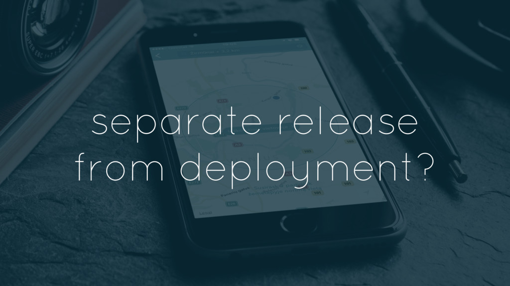 separate release from deployment?