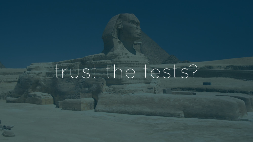 trust the tests?