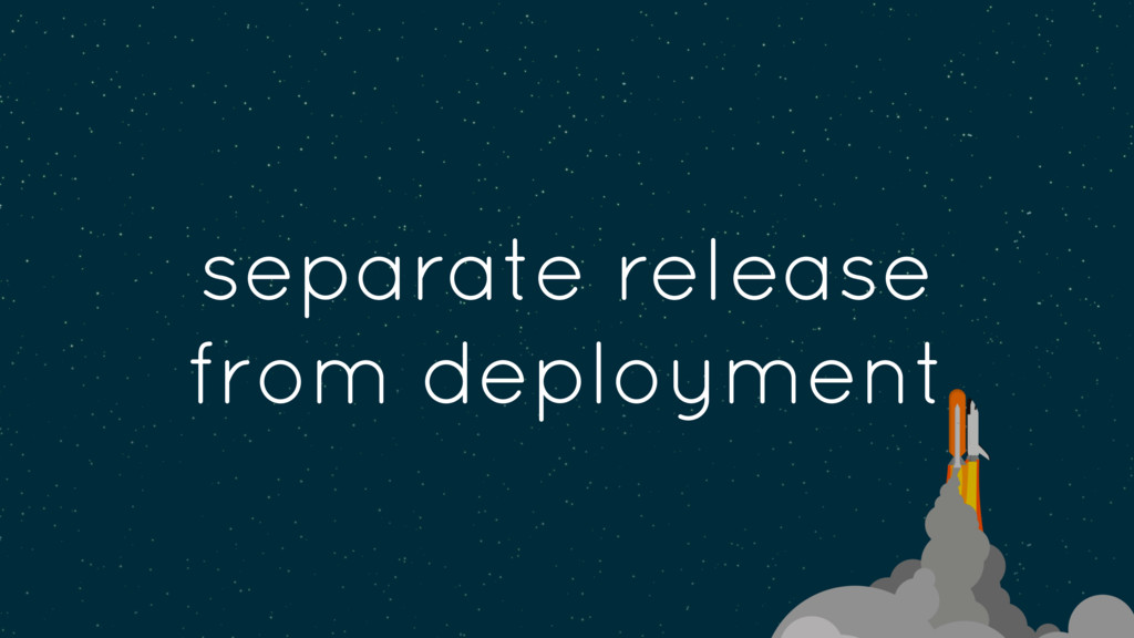separate release from deployment