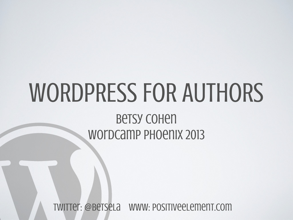 WORDPRESS FOR AUTHORS Betsy Cohen WordCamp Phoe...