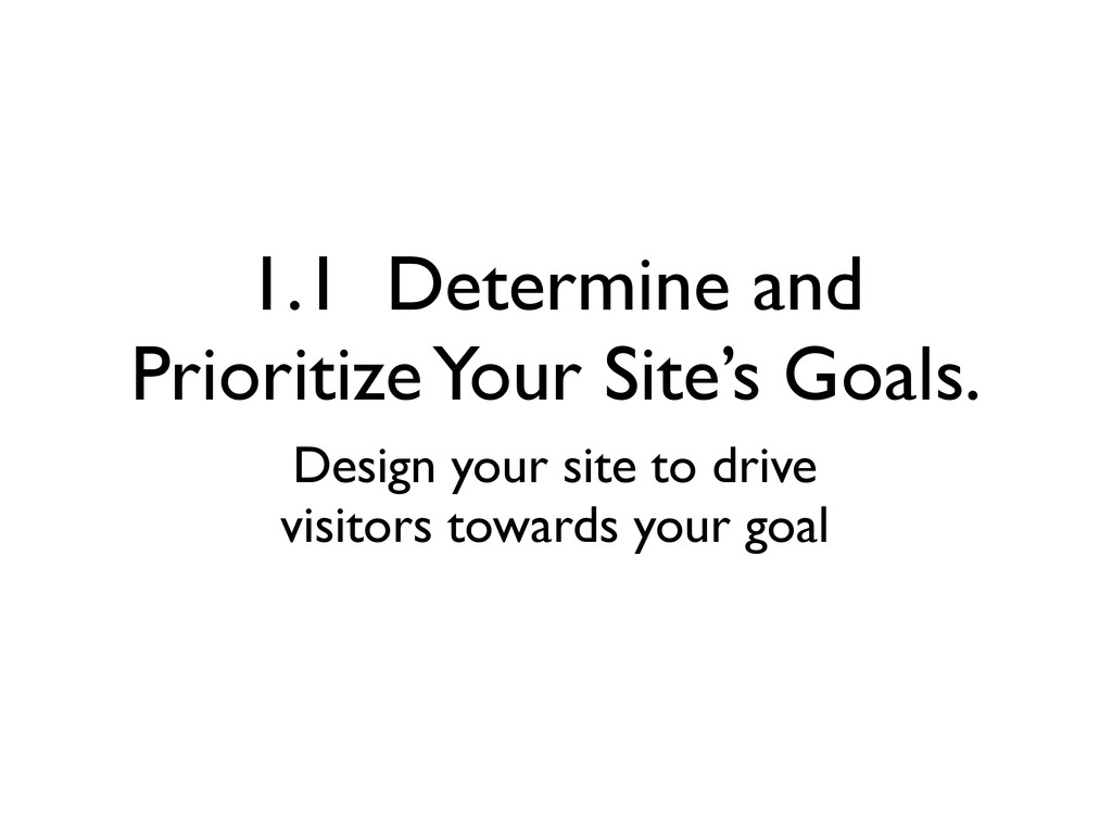 1.1 Determine and Prioritize Your Site's Goals....