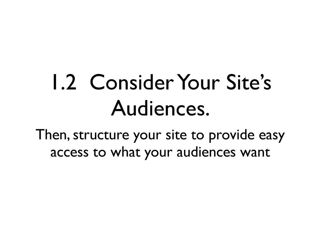 1.2 Consider Your Site's Audiences. Then, struc...