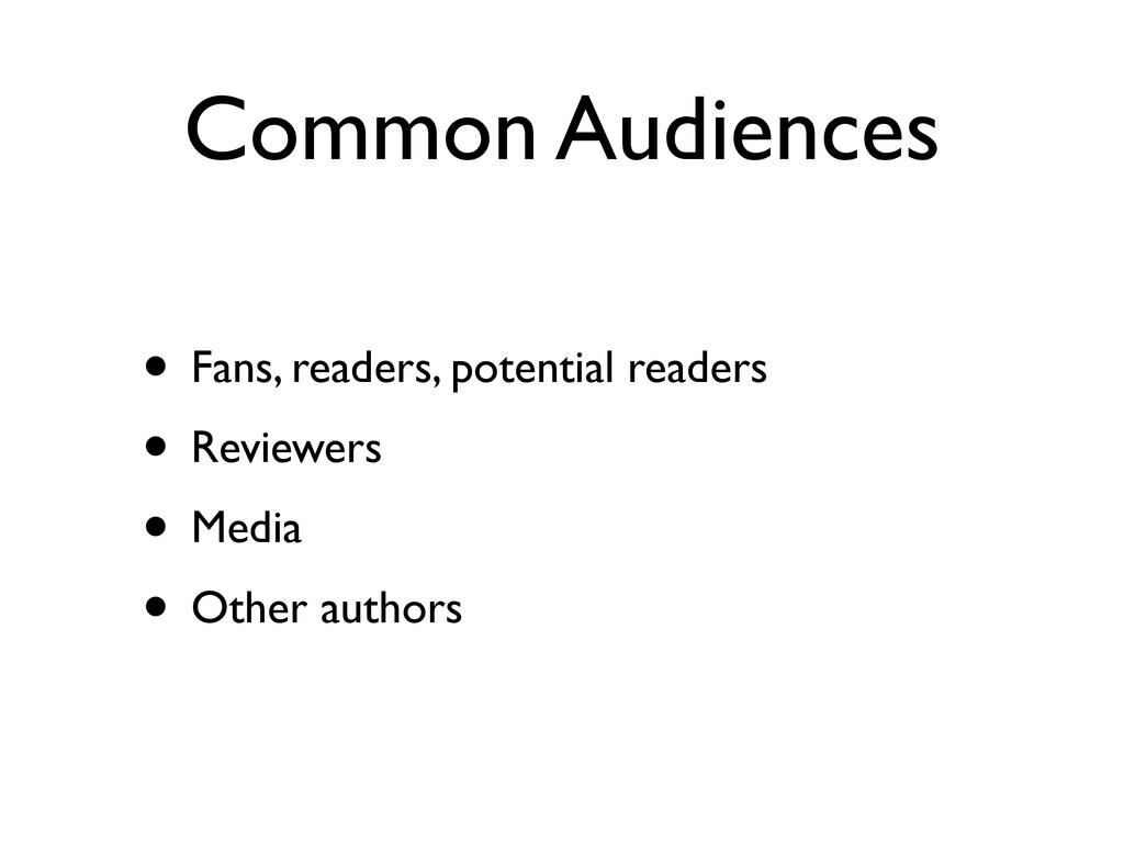 Common Audiences • Fans, readers, potential rea...