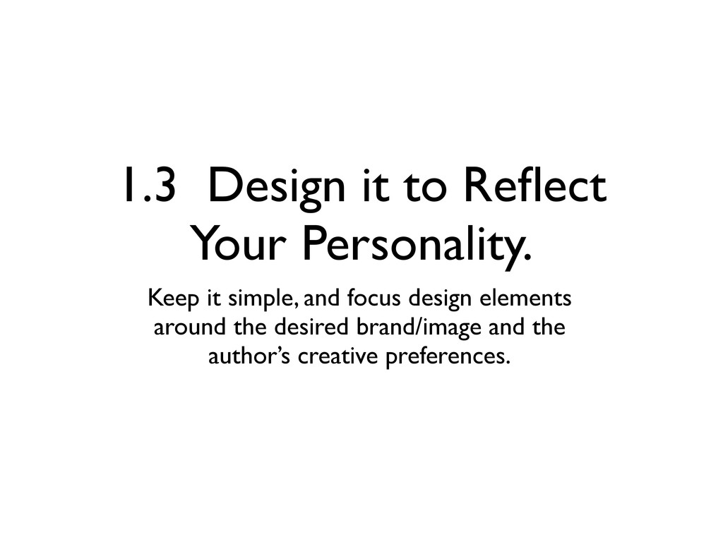 1.3 Design it to Reflect Your Personality. Keep ...