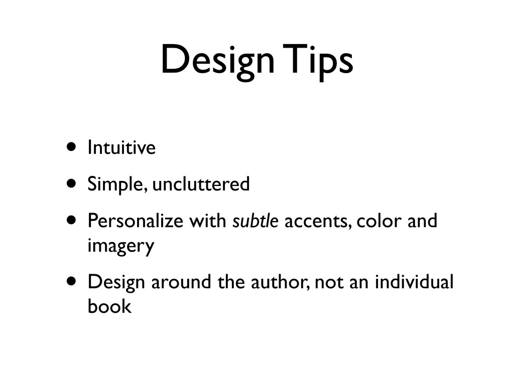 Design Tips • Intuitive • Simple, uncluttered •...