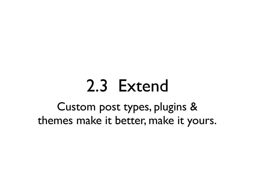 2.3 Extend Custom post types, plugins & themes ...