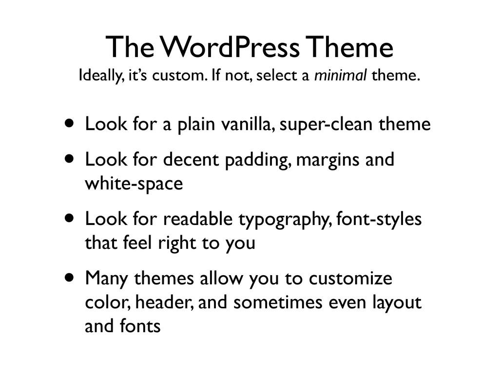 The WordPress Theme Ideally, it's custom. If no...