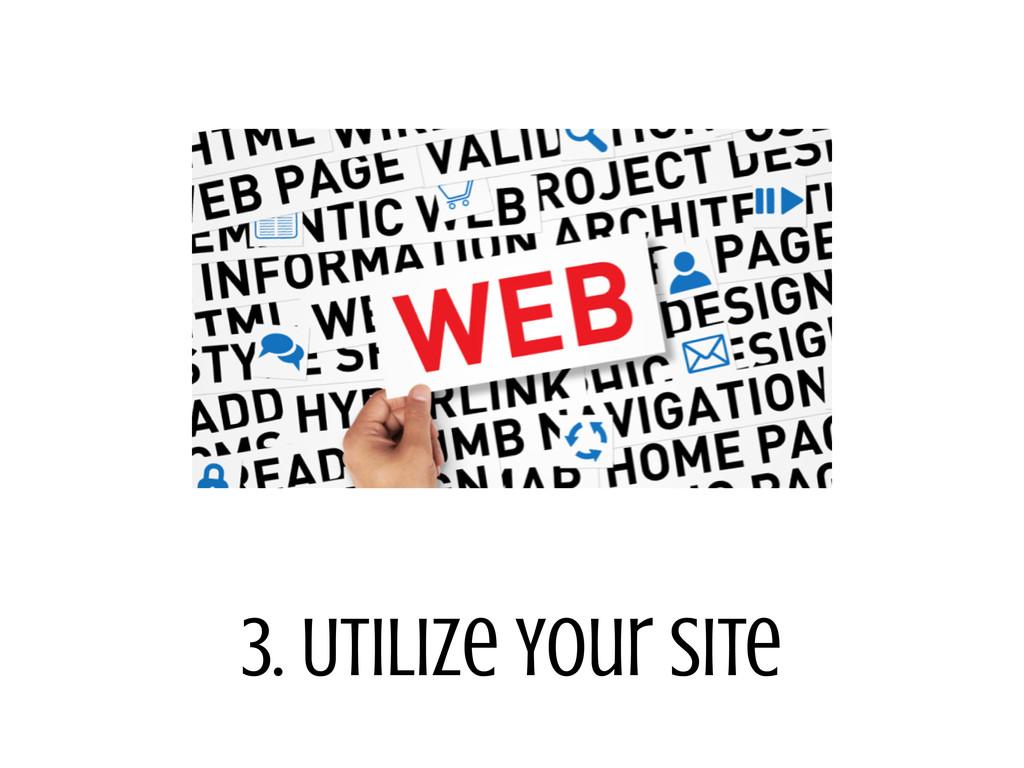 3. Utilize Your Site