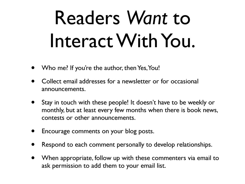 Readers Want to Interact With You. • Who me? If...