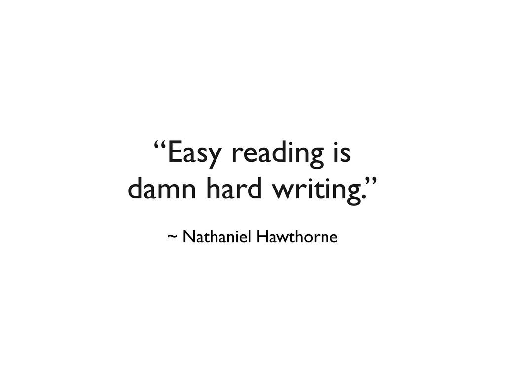 """Easy reading is damn hard writing."" ~ Nathanie..."