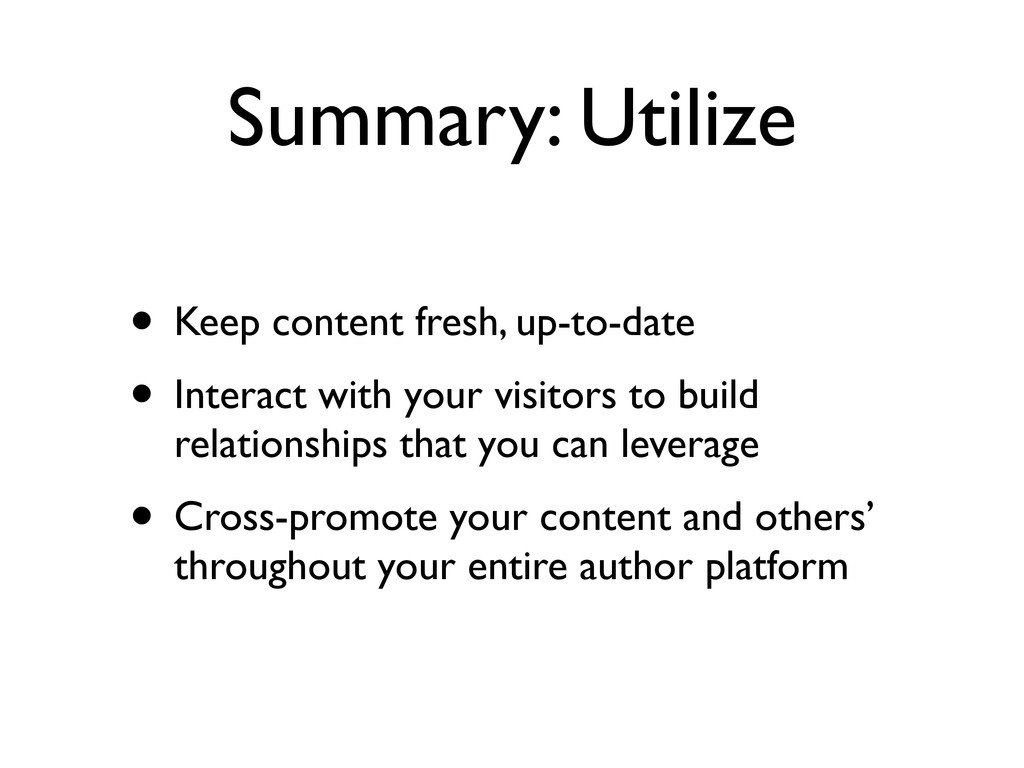 Summary: Utilize • Keep content fresh, up-to-da...