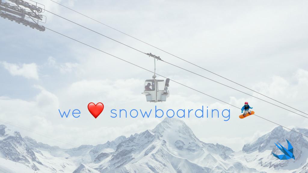we ❤ snowboarding