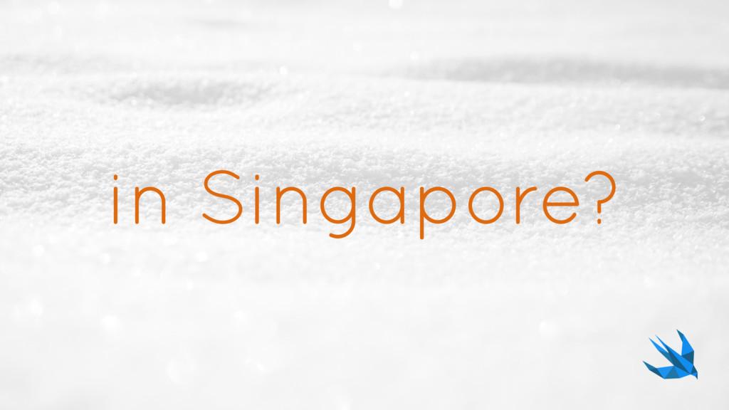 in Singapore?