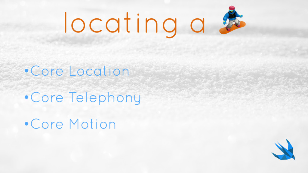 locating a  •Core Location •Core Telephony •Cor...