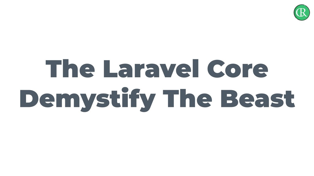 The Laravel Core Demystify The Beast