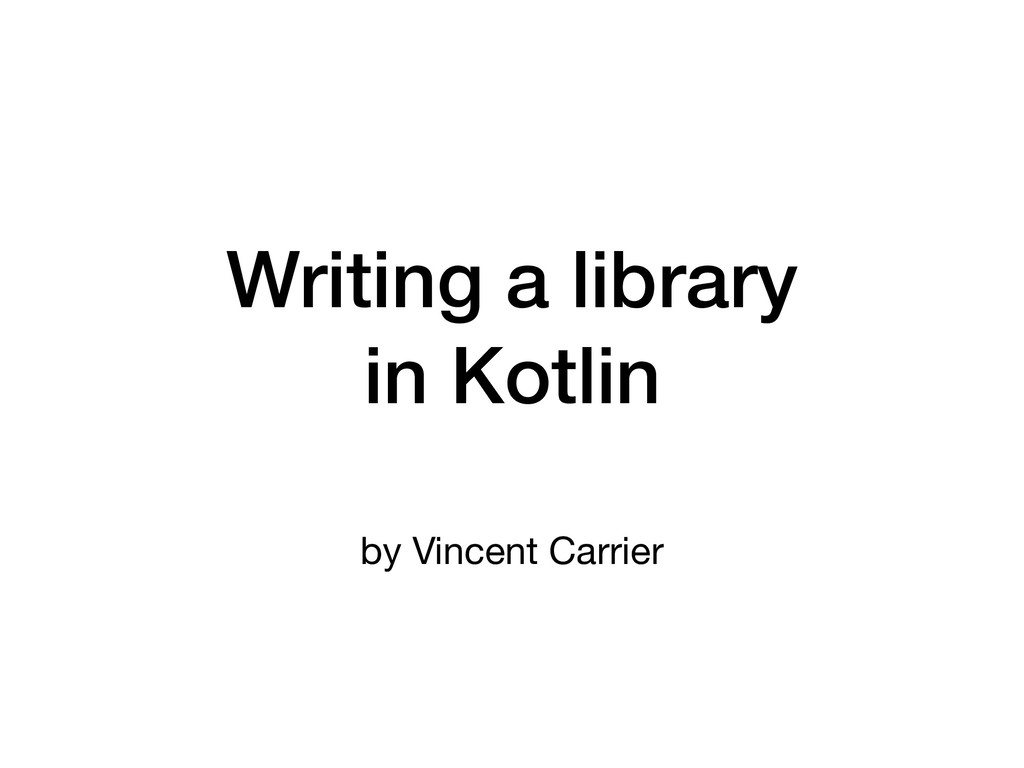 Writing a library in Kotlin by Vincent Carrier