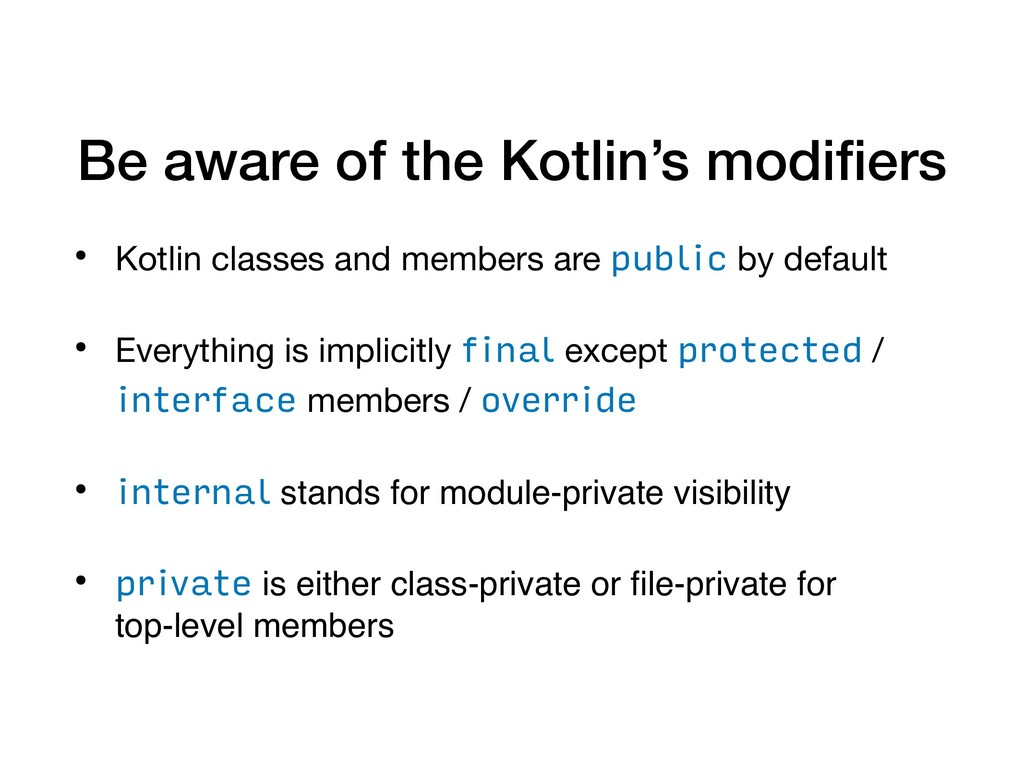 Be aware of the Kotlin's modifiers • Kotlin clas...