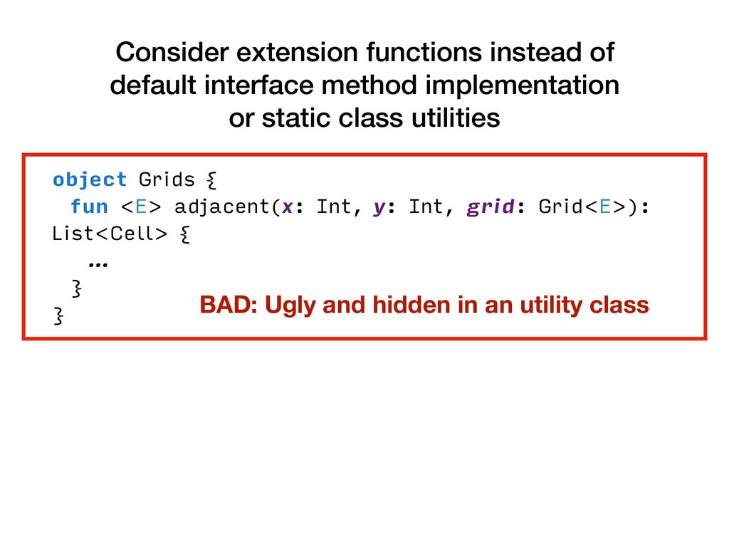 Consider extension functions instead of default...
