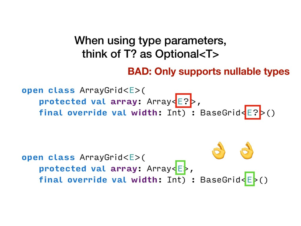 When using type parameters, think of T? as Opti...