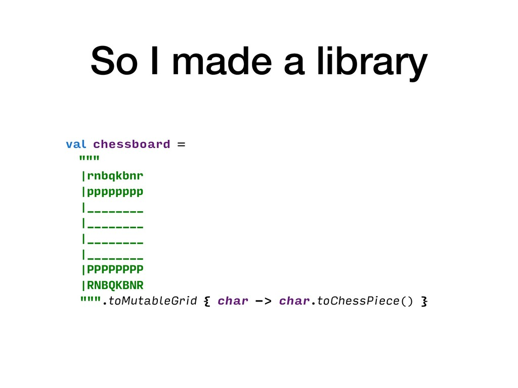 """So I made a library val chessboard = """"""""""""  rnbqk..."""