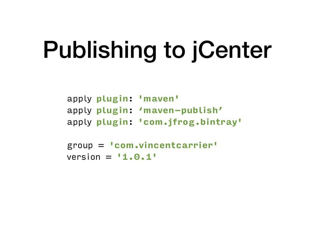 Publishing to jCenter apply plugin: 'maven' app...