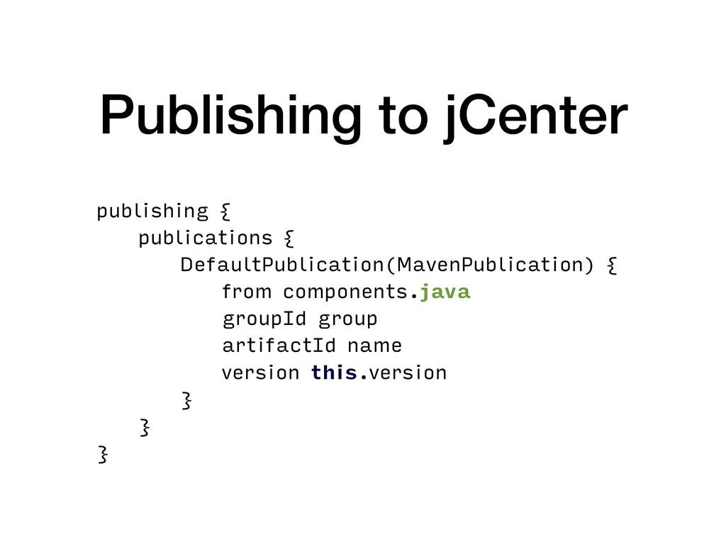 Publishing to jCenter publishing { publications...