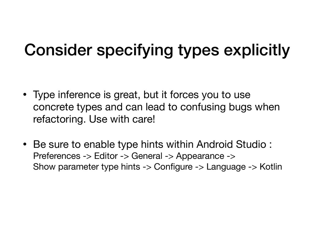 Consider specifying types explicitly • Type inf...
