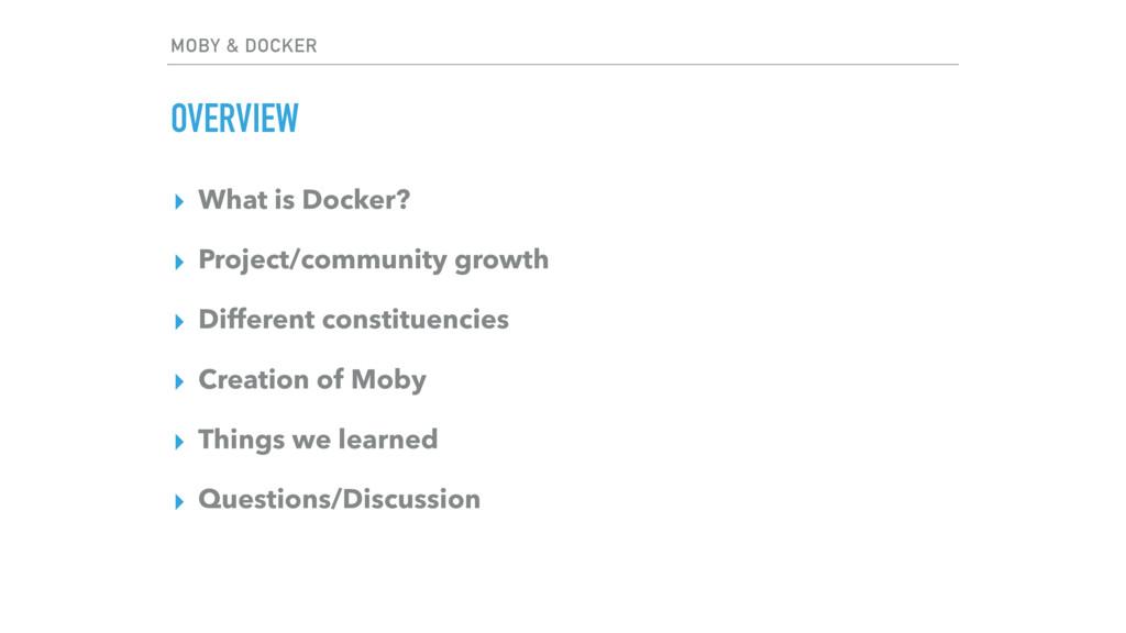 MOBY & DOCKER OVERVIEW ▸ What is Docker? ▸ Proj...