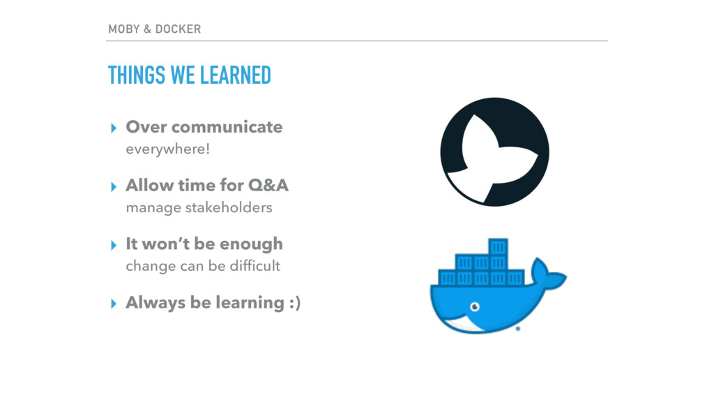 MOBY & DOCKER THINGS WE LEARNED ▸ Over communic...