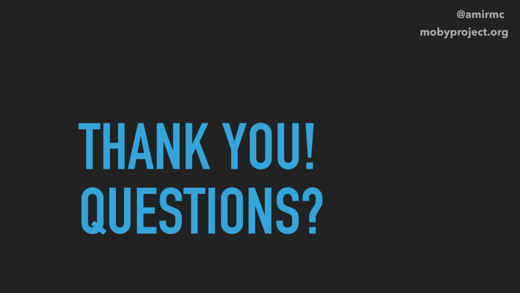 THANK YOU! QUESTIONS? @amirmc mobyproject.org