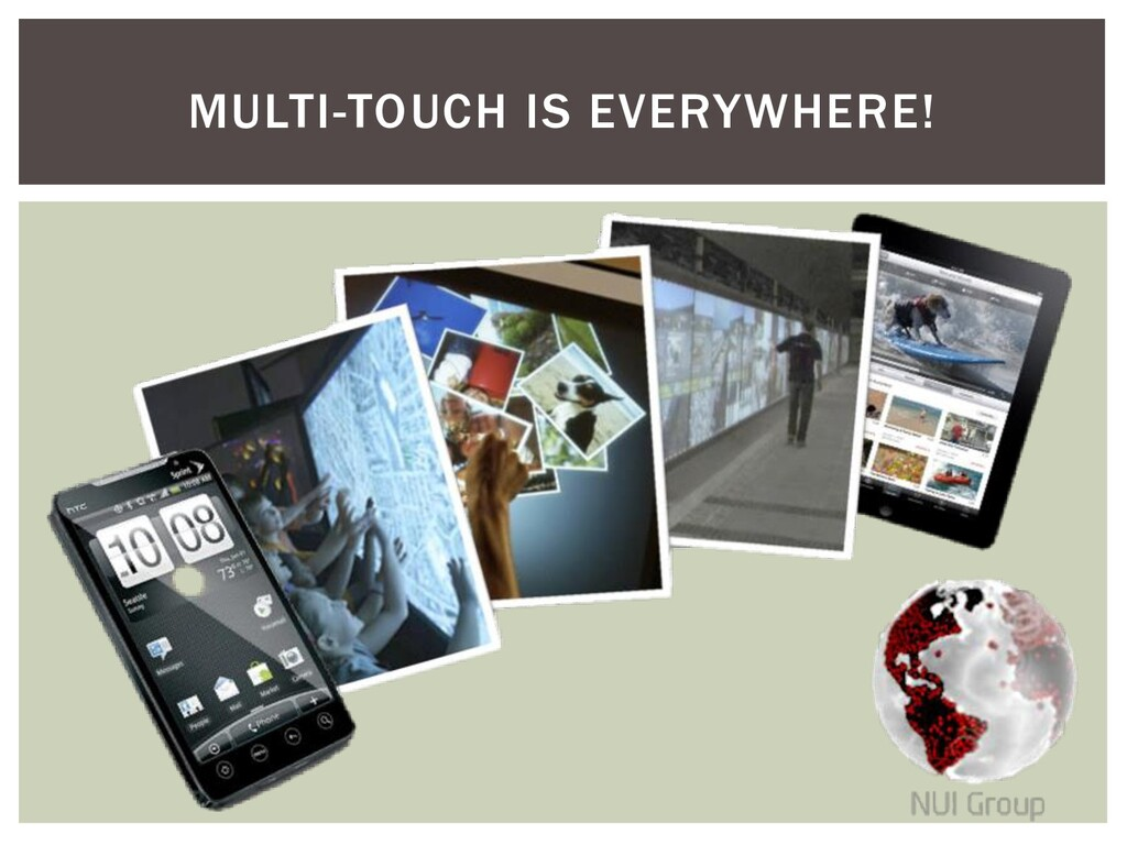 MULTI-TOUCH IS EVERYWHERE!
