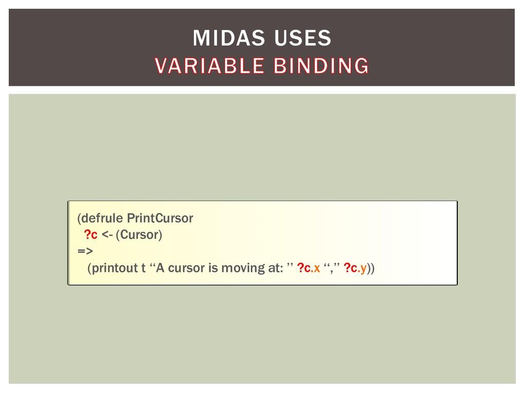 MIDAS USES (defrule PrintCursor ?c <- (Cursor) ...