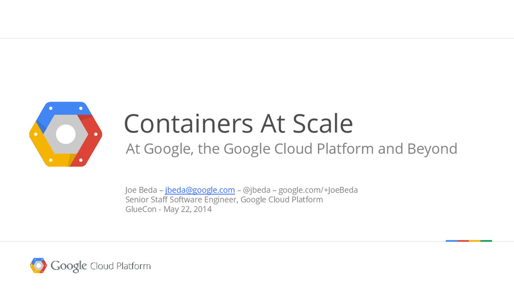 Containers At Scale At Google, the Google Cloud...