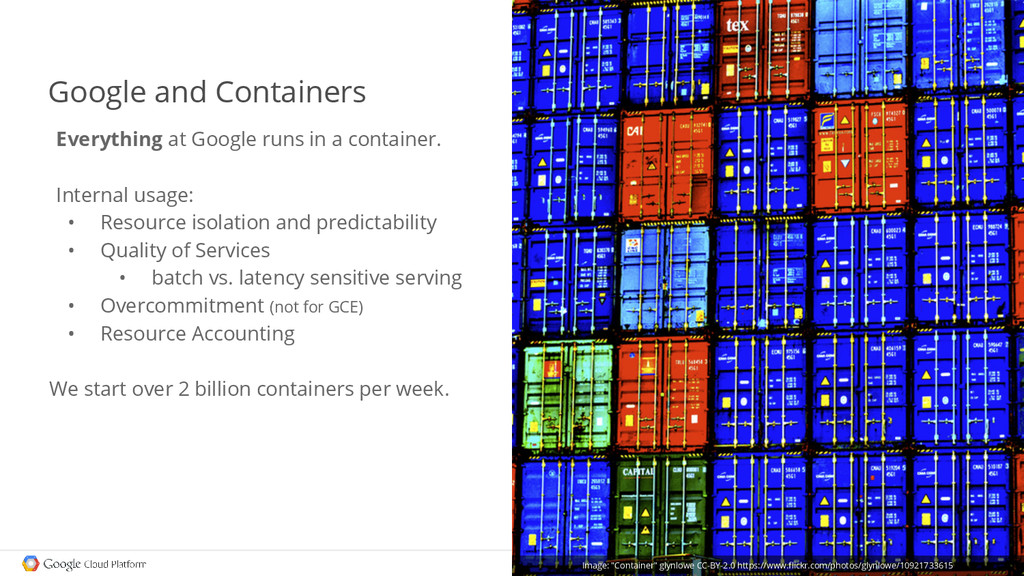 Google and Containers Everything at Google runs...