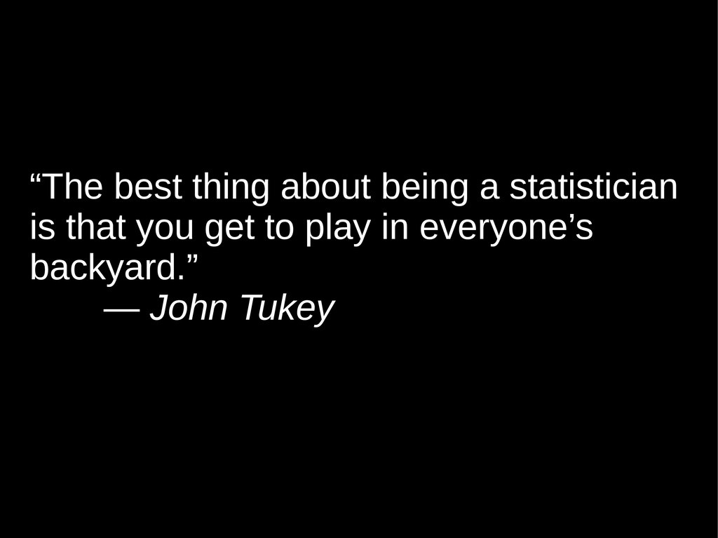 """""""The best thing about being a statistician is t..."""
