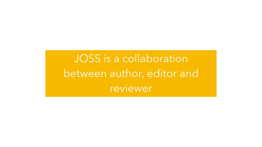 JOSS is a collaboration between author, editor ...