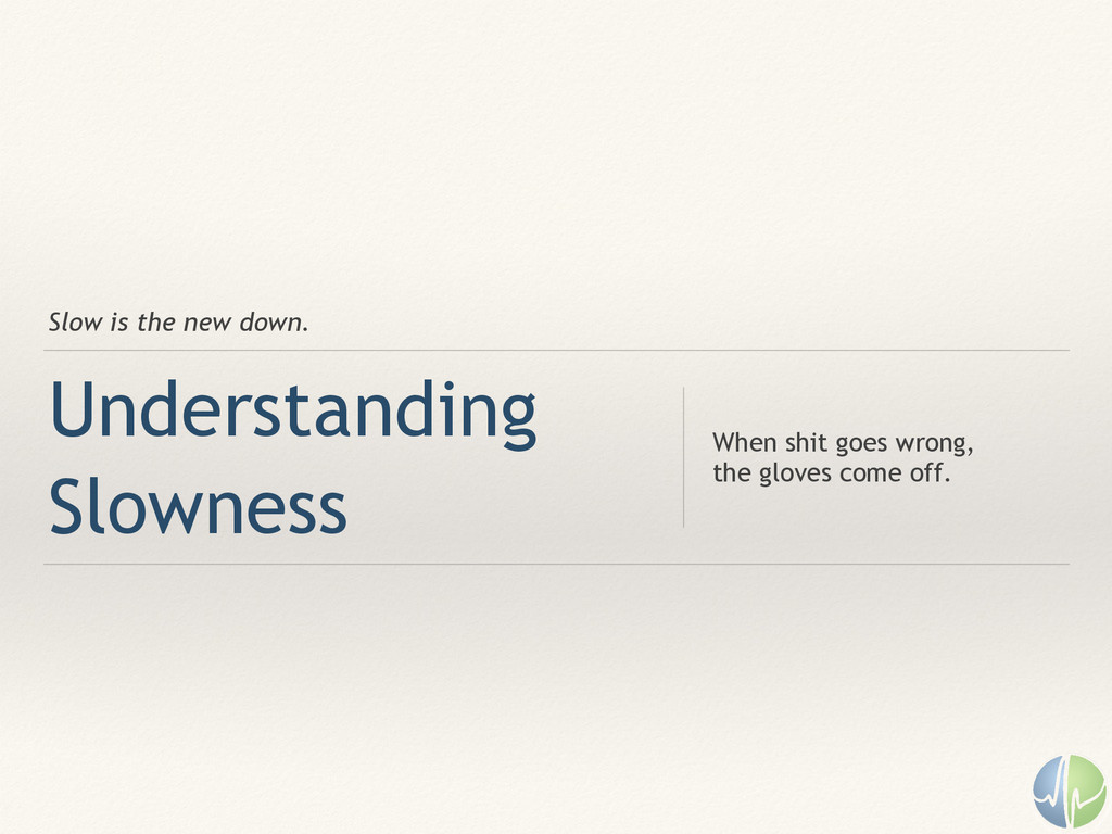 Slow is the new down. Understanding Slowness Wh...