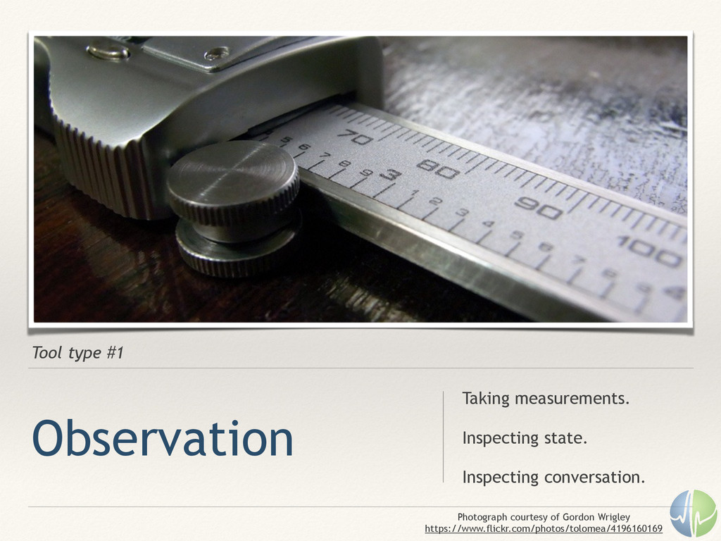 Tool type #1 Observation Taking measurements. !...