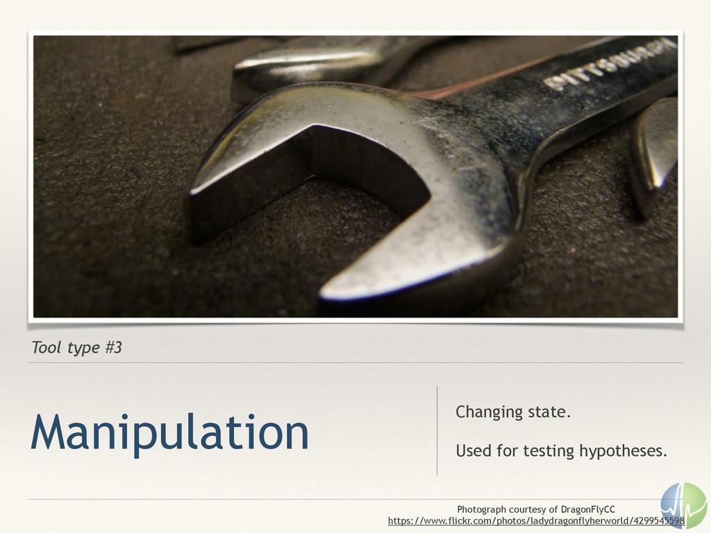 Tool type #3 Manipulation Changing state. ! Use...