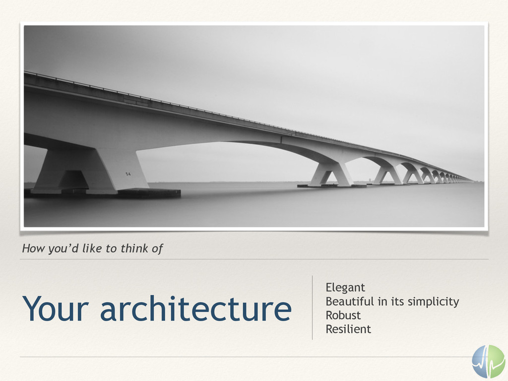 How you'd like to think of Your architecture El...