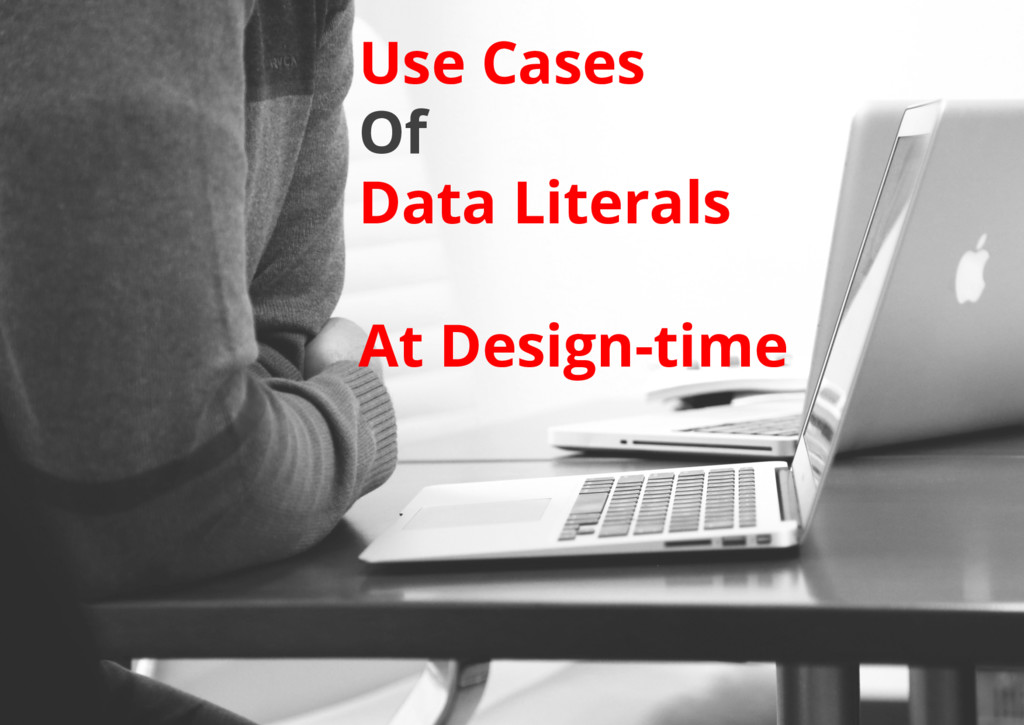 Use Cases Of Data Literals At Design-time