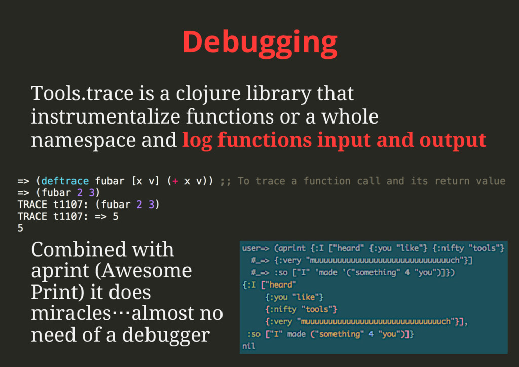 Debugging Tools.trace is a clojure library that...