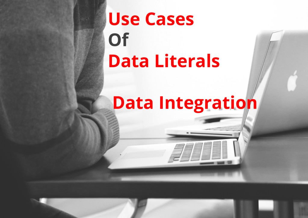Data Integration Use Cases Of Data Literals