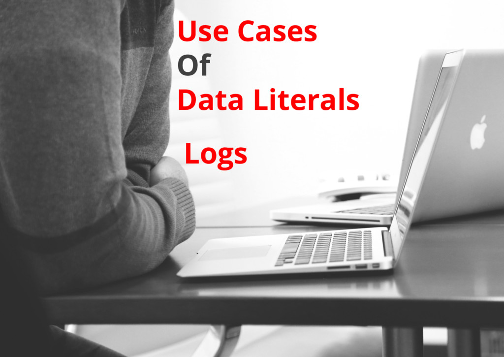 Logs Use Cases Of Data Literals